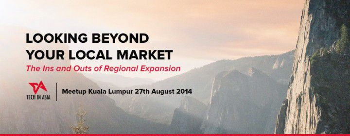 Looking beyond your local market – the ins and outs of regional expansion (Kuala Lumpur Meetup)